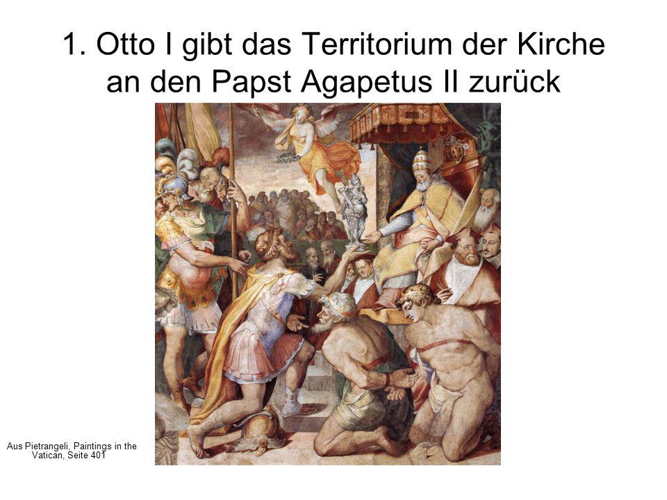 1. Otto I gibt das Territorium der Kirche an den Papst Agapetus II zurück Aus Pietrangeli, Paintings in the Vatican, Seite 401