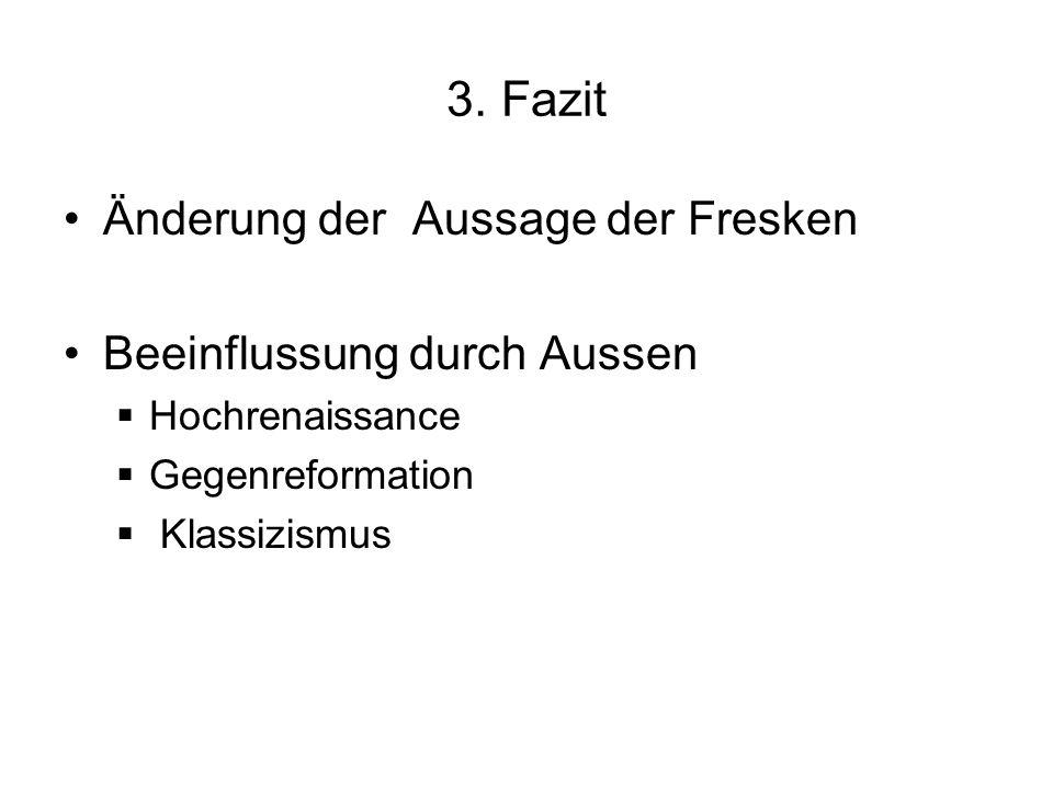 3. Fazit Änderung der Aussage der Fresken Beeinflussung durch Aussen  Hochrenaissance  Gegenreformation  Klassizismus