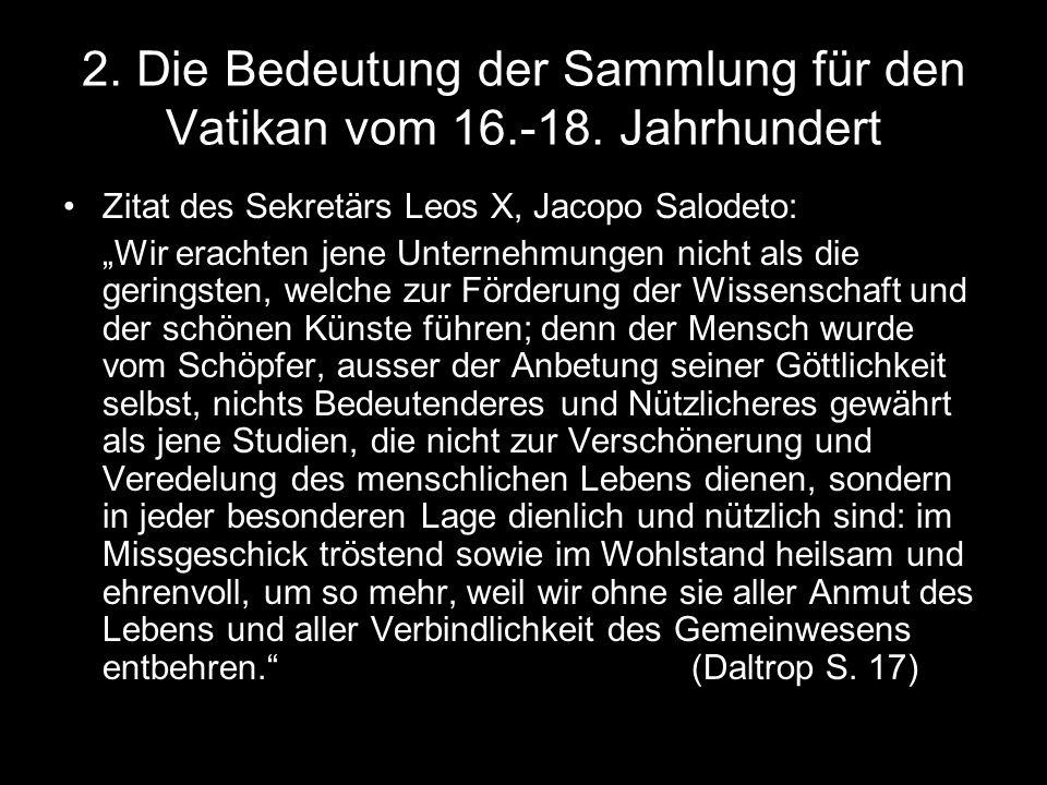 """2. Die Bedeutung der Sammlung für den Vatikan vom 16.-18. Jahrhundert Zitat des Sekretärs Leos X, Jacopo Salodeto: """"Wir erachten jene Unternehmungen n"""