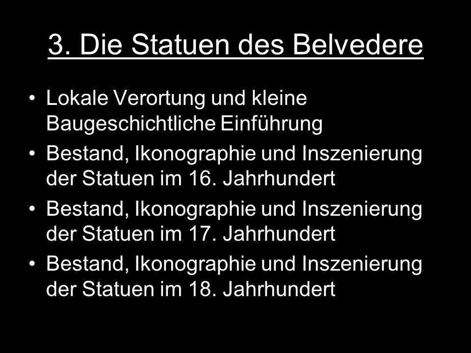3. Die Statuen des Belvedere Lokale Verortung und kleine Baugeschichtliche Einführung Bestand, Ikonographie und Inszenierung der Statuen im 16. Jahrhu
