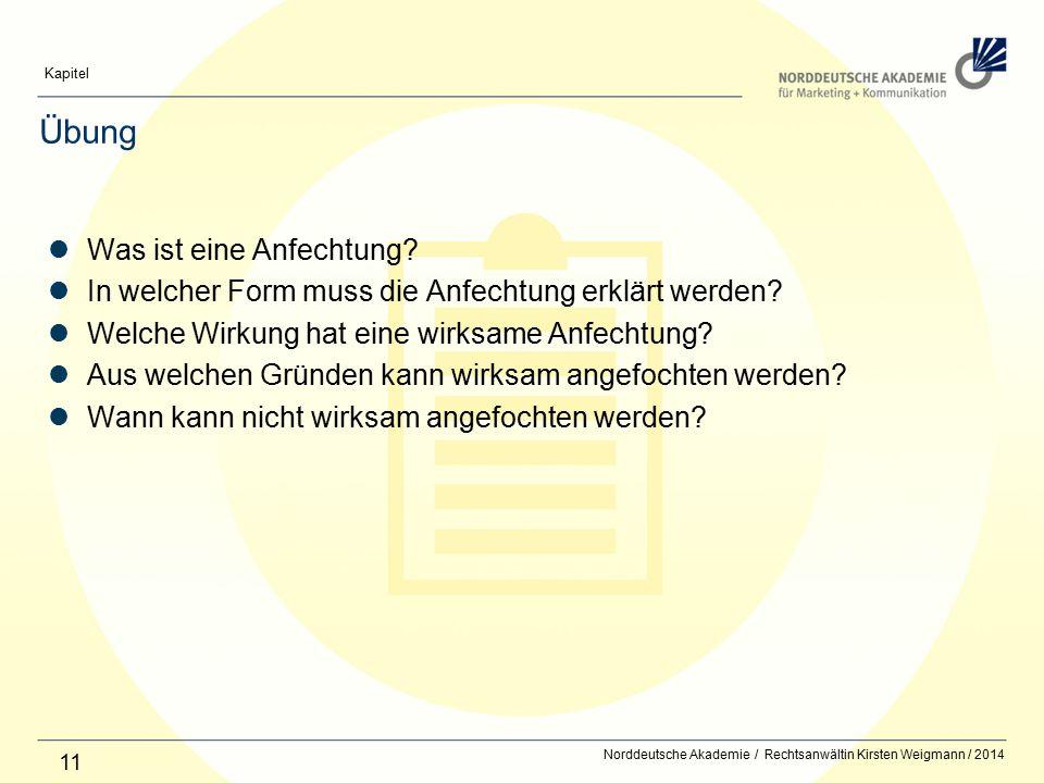 Norddeutsche Akademie / Dozent / Jahr Kapitel 11 Übung Was ist eine Anfechtung? In welcher Form muss die Anfechtung erklärt werden? Welche Wirkung hat