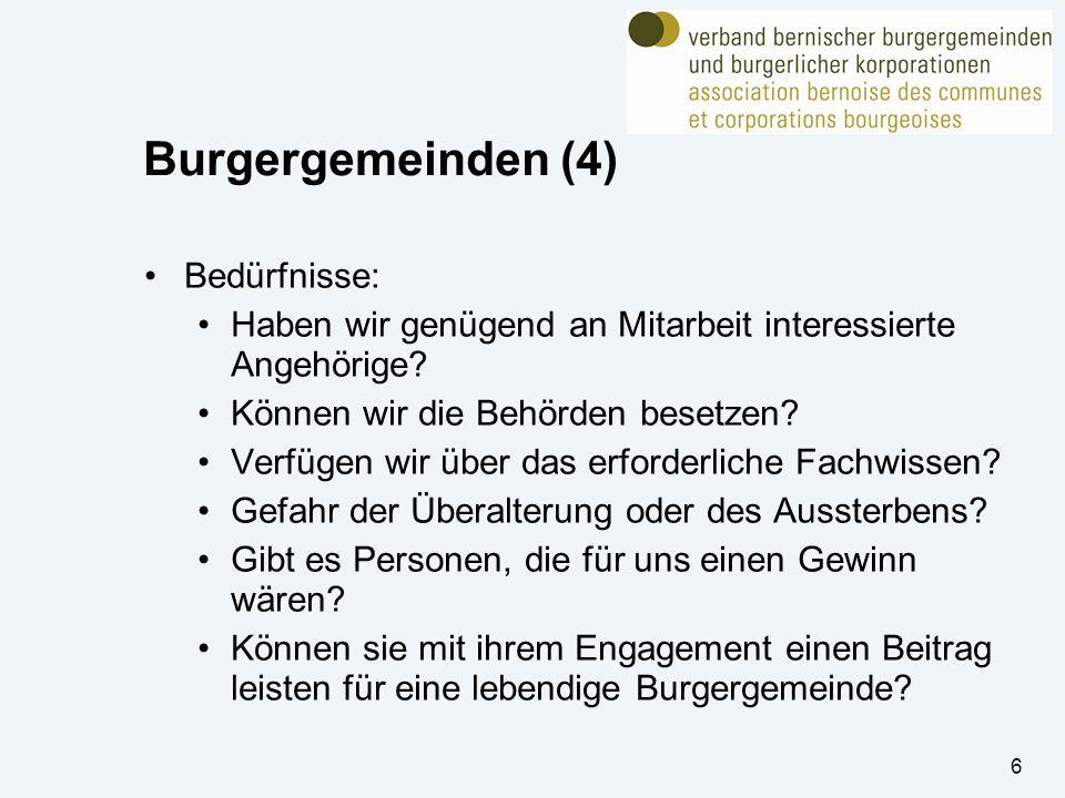 6 Burgergemeinden (4) Bedürfnisse: Haben wir genügend an Mitarbeit interessierte Angehörige? Können wir die Behörden besetzen? Verfügen wir über das e