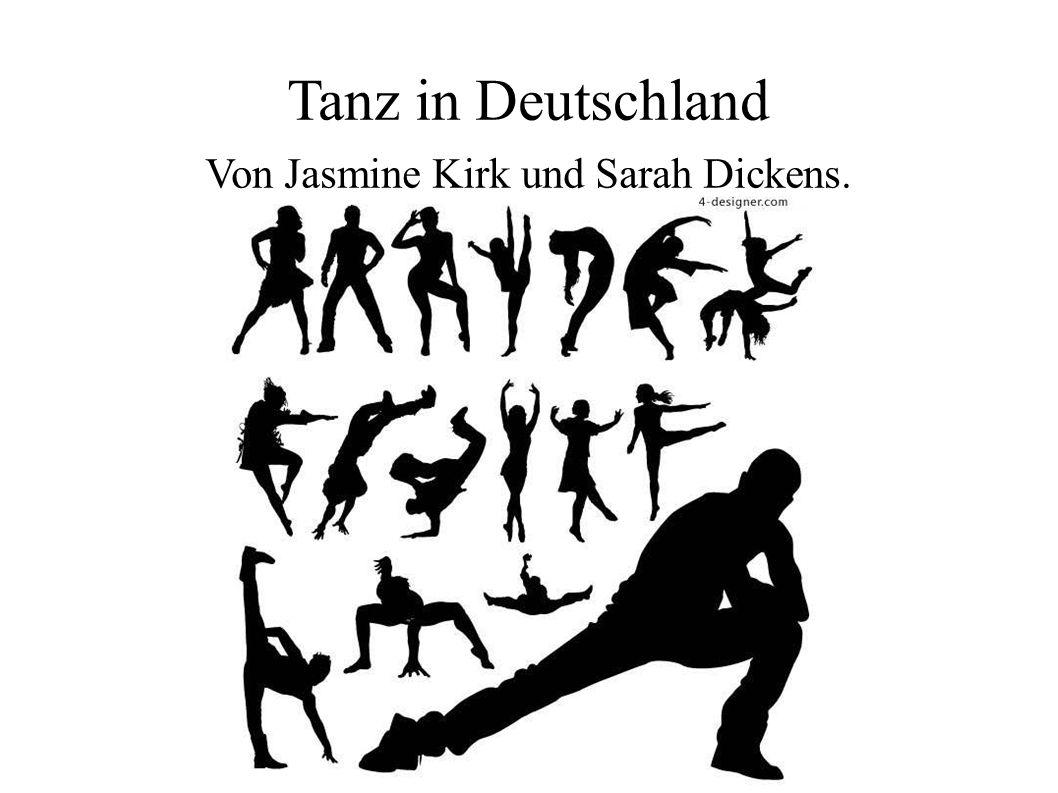 Tanz in Deutschland Von Jasmine Kirk und Sarah Dickens.