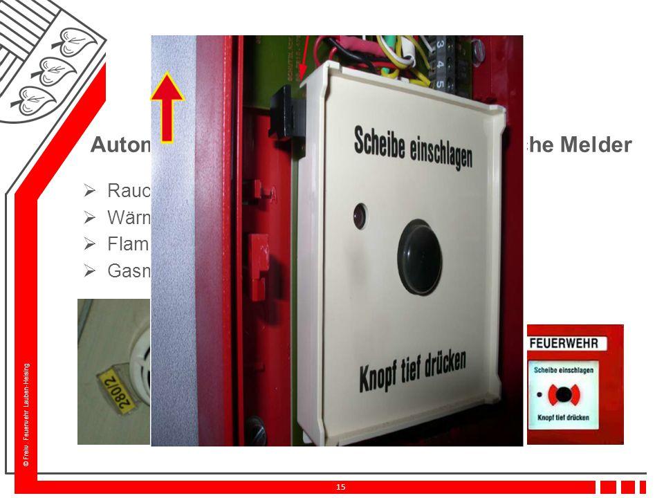 © Freiw. Feuerwehr Lauben-Heising 15 Brandmelder Automatische Melder  Rauchmelder  Wärmemelder  Flammenmelder  Gasmelder Nicht automatische Melder