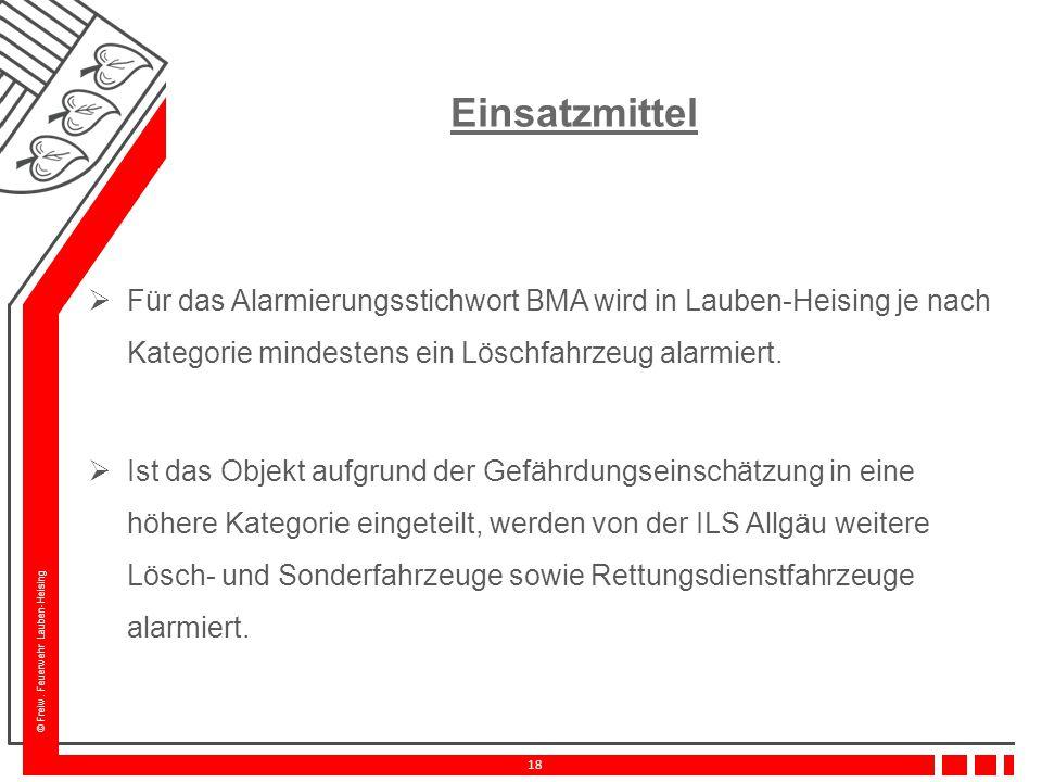 © Freiw. Feuerwehr Lauben-Heising 18 Einsatzmittel  Für das Alarmierungsstichwort BMA wird in Lauben-Heising je nach Kategorie mindestens ein Löschfa