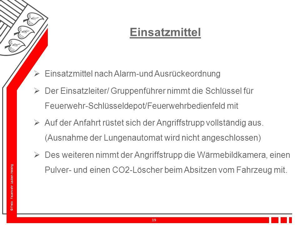 © Freiw. Feuerwehr Lauben-Heising 19 Einsatzmittel  Einsatzmittel nach Alarm-und Ausrückeordnung  Der Einsatzleiter/ Gruppenführer nimmt die Schlüss