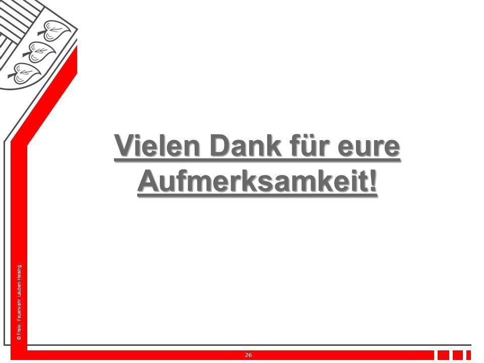 © Freiw. Feuerwehr Lauben-Heising 26 Vielen Dank für eure Aufmerksamkeit!