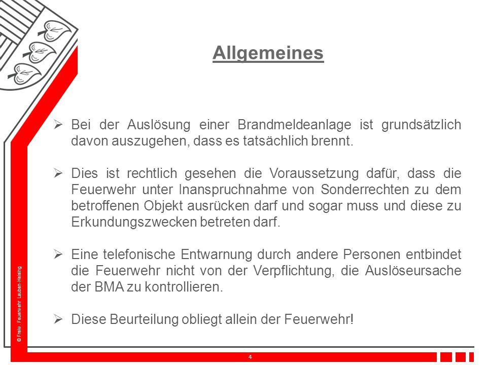 © Freiw. Feuerwehr Lauben-Heising 4 Allgemeines  Bei der Auslösung einer Brandmeldeanlage ist grundsätzlich davon auszugehen, dass es tatsächlich bre