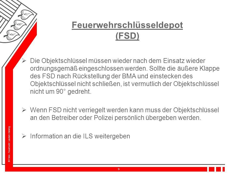 © Freiw. Feuerwehr Lauben-Heising 9 Feuerwehrschlüsseldepot (FSD)  Die Objektschlüssel müssen wieder nach dem Einsatz wieder ordnungsgemäß eingeschlo