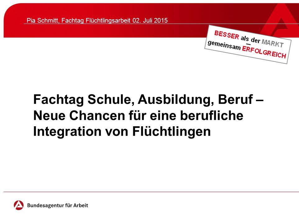 Fachtag Schule, Ausbildung, Beruf – Neue Chancen für eine berufliche Integration von Flüchtlingen Pia Schmitt, Fachtag Flüchtlingsarbeit 02. Juli 2015