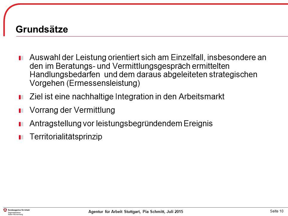 Seite 10 Agentur für Arbeit Stuttgart, Pia Schmitt, Juli 2015 Grundsätze Auswahl der Leistung orientiert sich am Einzelfall, insbesondere an den im Be