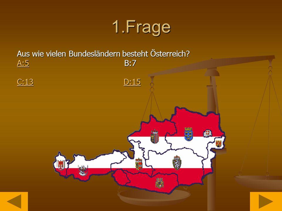 1.Frage Aus wie vielen Bundesländern besteht Österreich A:5A:5 B:7 A:5 C:13C:13 D:15 D:15 C:13D:15