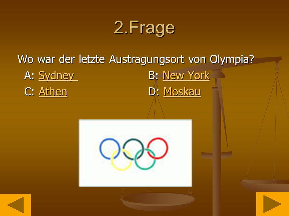 2.Frage Wo war der letzte Austragungsort von Olympia.