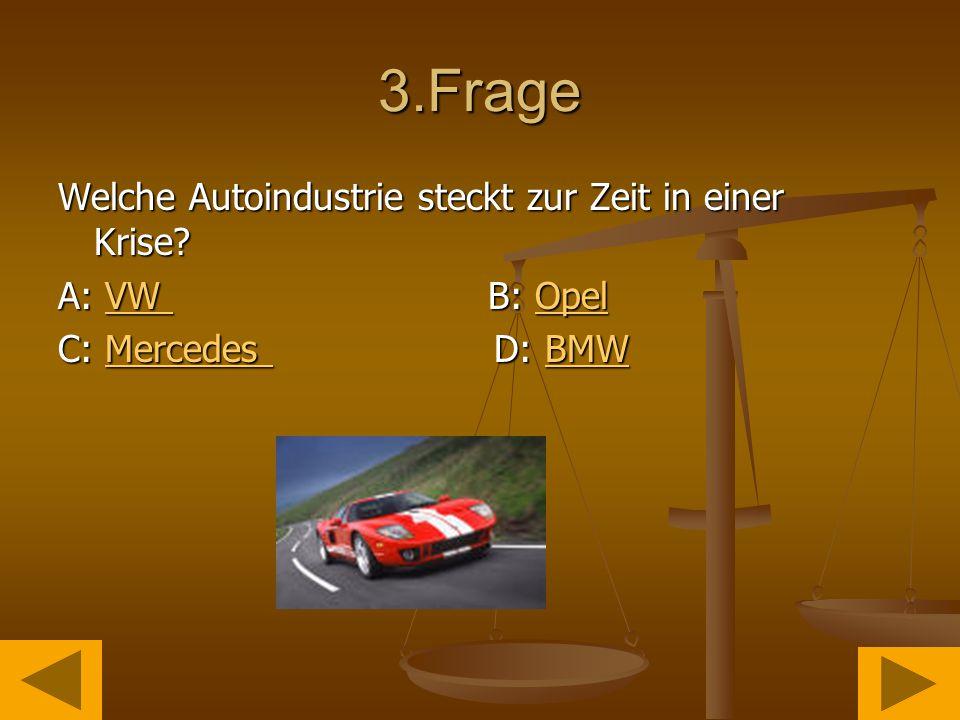 3.Frage Welche Autoindustrie steckt zur Zeit in einer Krise.