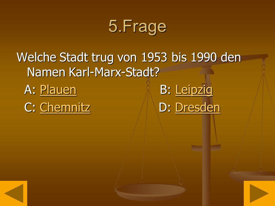5.Frage Welche Stadt trug von 1953 bis 1990 den Namen Karl-Marx-Stadt.