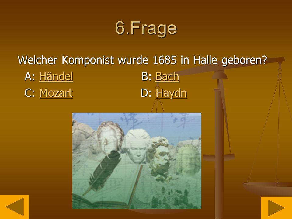 6.Frage Welcher Komponist wurde 1685 in Halle geboren.