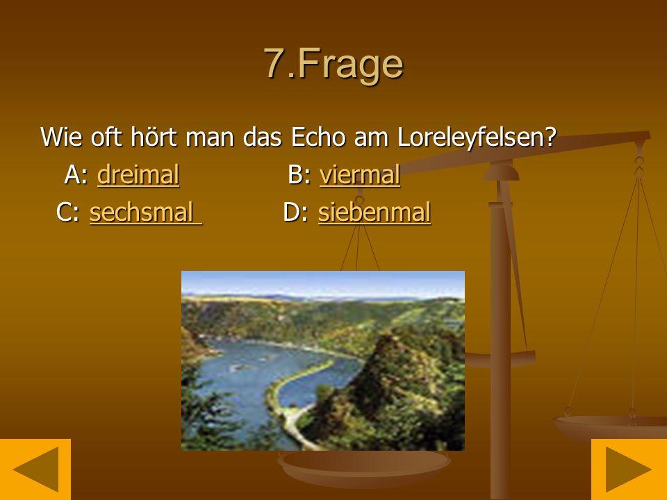 7.Frage Wie oft hört man das Echo am Loreleyfelsen.