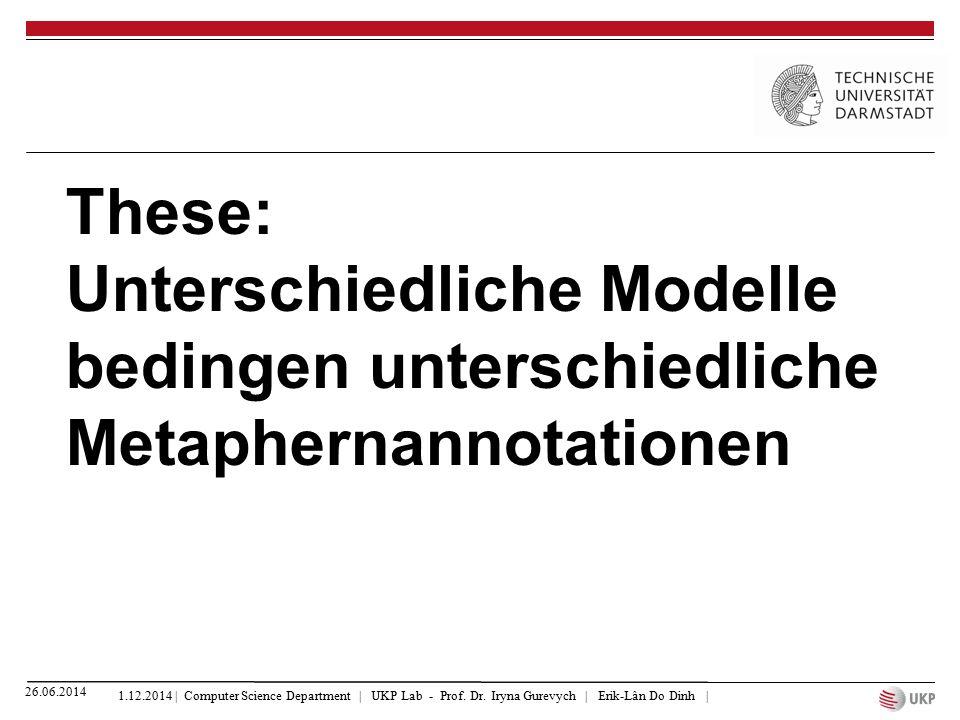 These: Unterschiedliche Modelle bedingen unterschiedliche Metaphernannotationen 1.12.2014 | Computer Science Department | UKP Lab - Prof. Dr. Iryna Gu