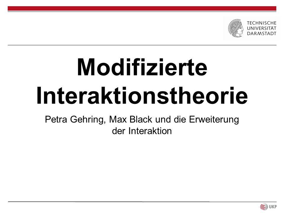 Modifizierte Interaktionstheorie Petra Gehring, Max Black und die Erweiterung der Interaktion