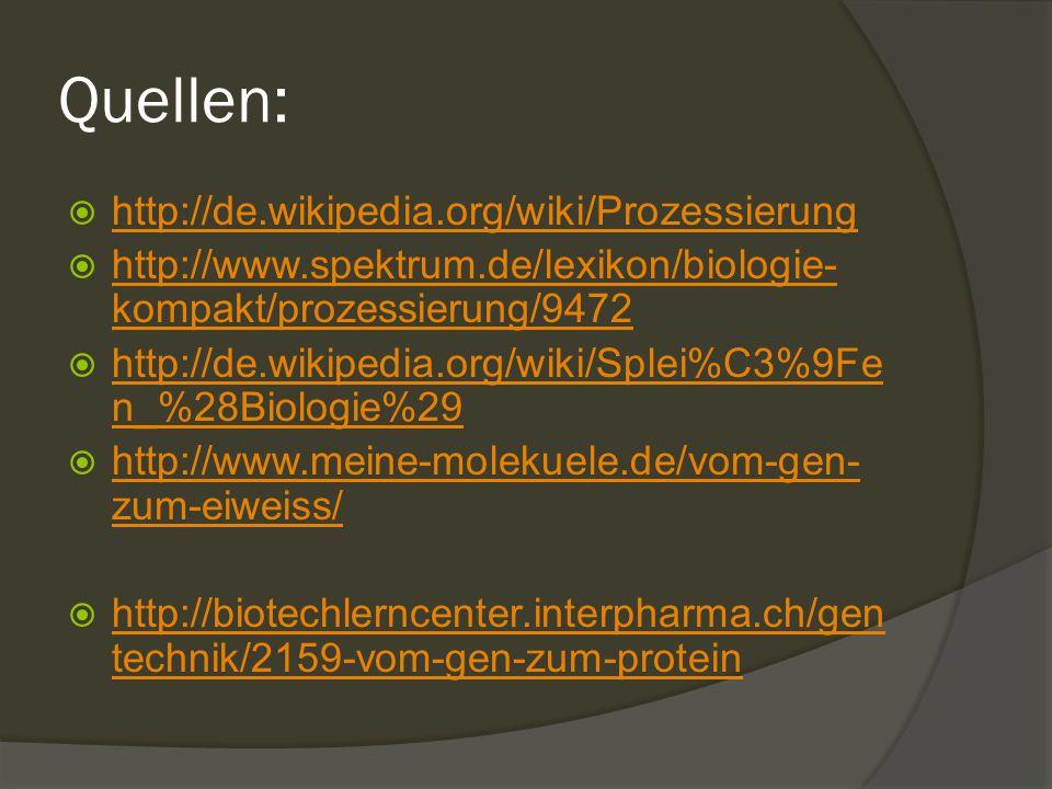 Quellen:  http://de.wikipedia.org/wiki/Prozessierung http://de.wikipedia.org/wiki/Prozessierung  http://www.spektrum.de/lexikon/biologie- kompakt/pr