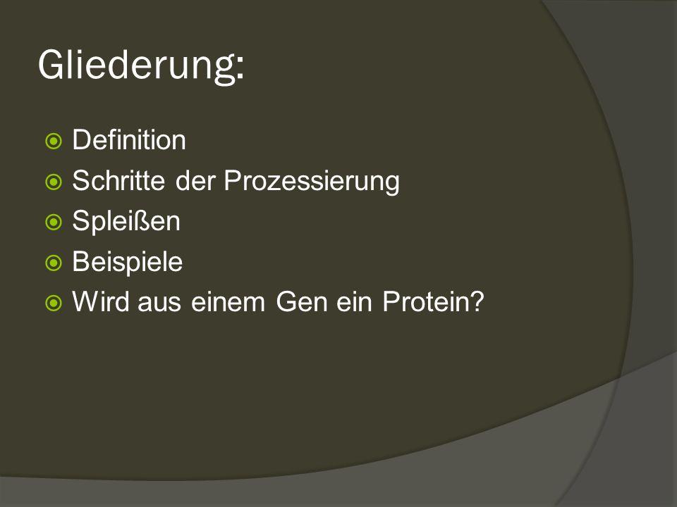 Gliederung:  Definition  Schritte der Prozessierung  Spleißen  Beispiele  Wird aus einem Gen ein Protein?