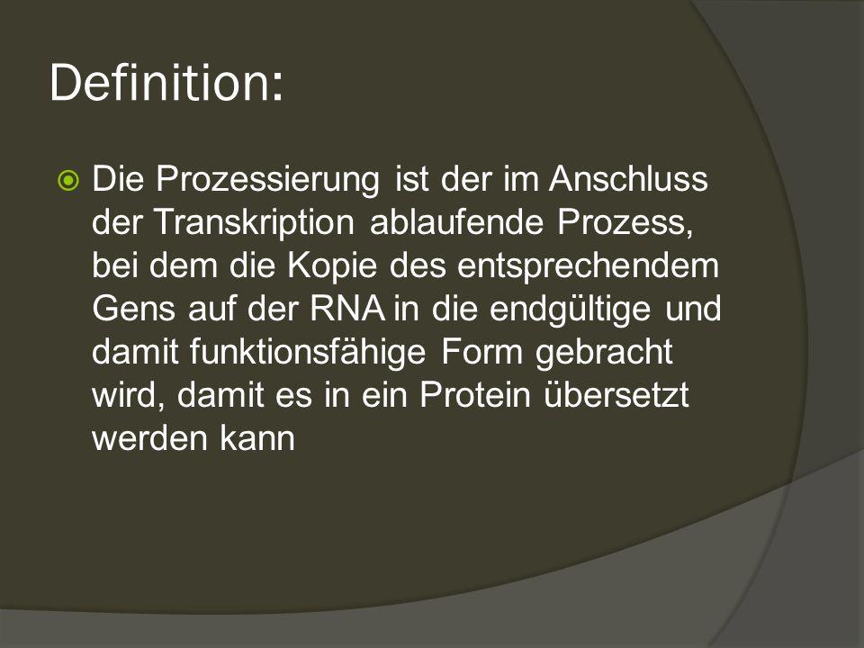 Definition:  Die Prozessierung ist der im Anschluss der Transkription ablaufende Prozess, bei dem die Kopie des entsprechendem Gens auf der RNA in di
