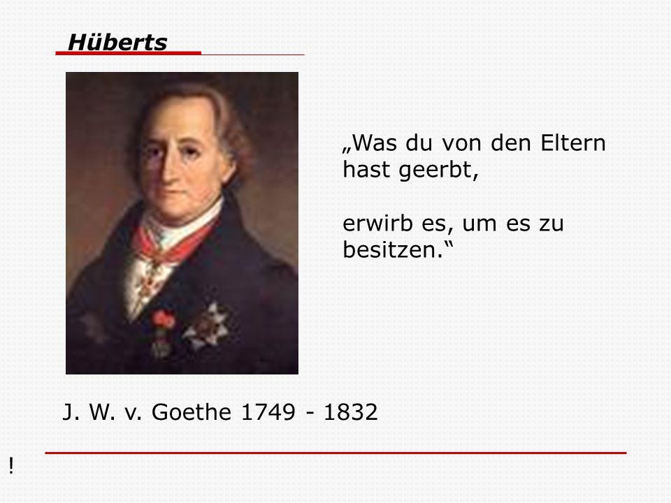 """! Hüberts J. W. v. Goethe 1749 - 1832 """"Was du von den Eltern hast geerbt, erwirb es, um es zu besitzen."""""""