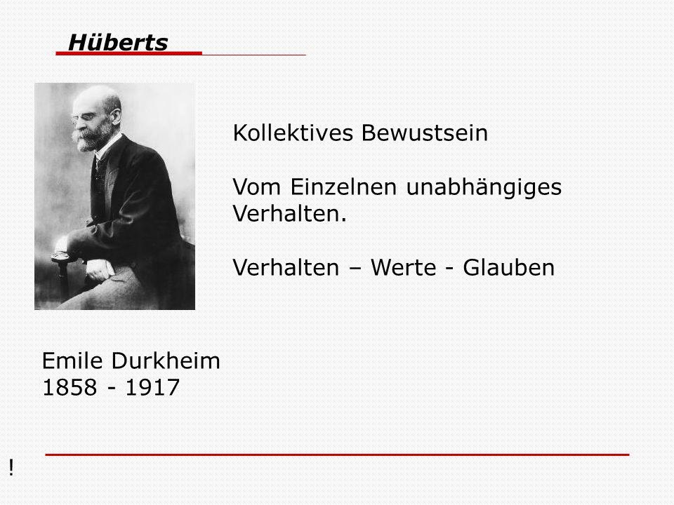 ! Hüberts Kollektives Bewustsein Vom Einzelnen unabhängiges Verhalten. Verhalten – Werte - Glauben Emile Durkheim 1858 - 1917