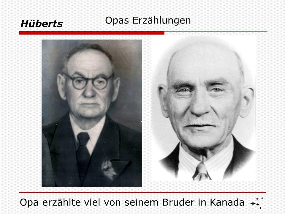 Hüberts Opas Erzählungen Opa erzählte viel von seinem Bruder in Kanada