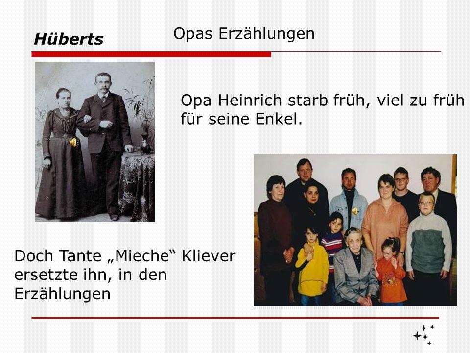"""Hüberts Opas Erzählungen Doch Tante """"Mieche"""" Kliever ersetzte ihn, in den Erzählungen Opa Heinrich starb früh, viel zu früh für seine Enkel."""