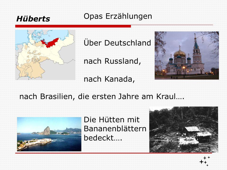 Hüberts Opas Erzählungen Über Deutschland nach Russland, nach Kanada, nach Brasilien, die ersten Jahre am Kraul…. Die Hütten mit Bananenblättern bedec