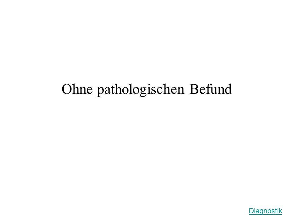 Ohne pathologischen Befund Diagnostik