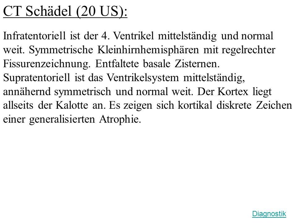 CT Schädel (20 US): Infratentoriell ist der 4.Ventrikel mittelständig und normal weit.