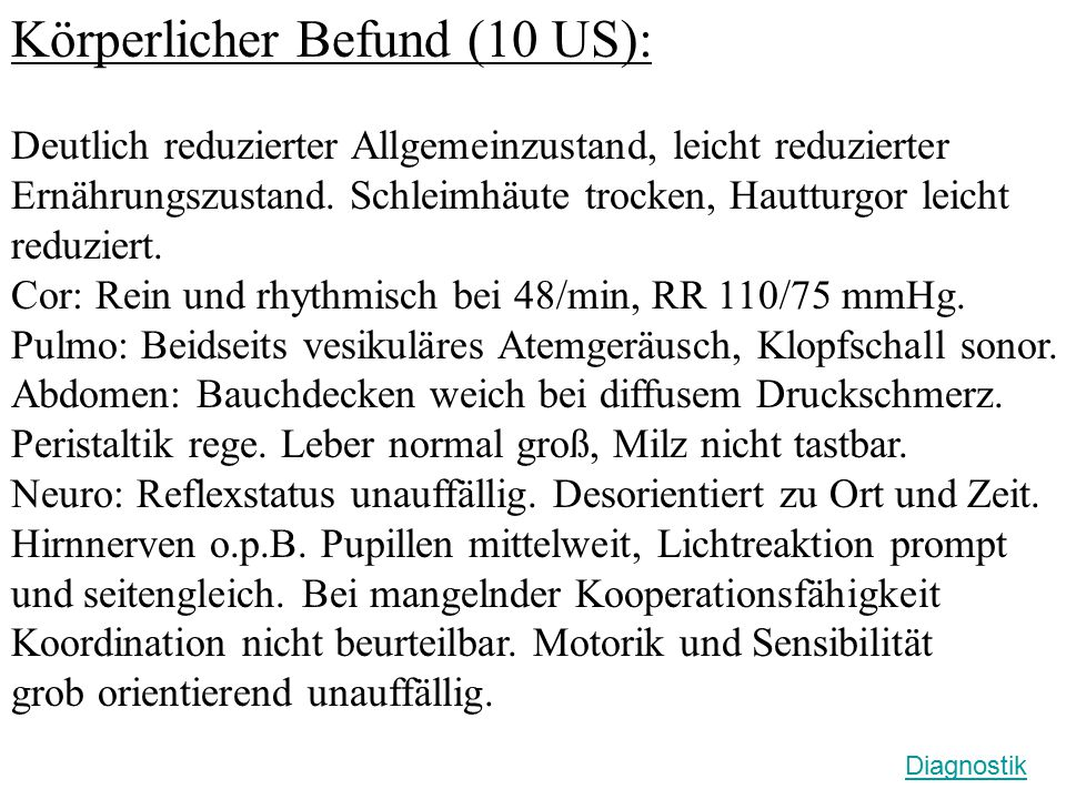 Großes Blutbild (15 US): Erythrozyten: 5,0 x 10 6 /mm 3 (3,5-5,2 x 10 6 /mm 3 ) Retikulozyten: 1% ( 0,8-4,1 % ) Hb: 12,1 g/dl (12 - 15 g/dl ) Hämatokrit: 49 % ( 35-47 % ) MCH: 29 pg ( 27-32 pg ) MCV: 90 fl ( 83-97 fl ) MCHC: 32 g/dl ( 30-34 g/dl ) Leukozyten: 7000 /μl ( 4000-10.000 /μl ) Thrombozyten: 300.000 /μl ( 150.000-400.000 /μl ) Basophile : 1 % ( 0-2 % ) Eosinophile : 3 % ( 1-4 % ) Lymphozyten : 35 % ( 20-45 % ) Monozyten : 4 % ( 2-8 % ) Segmentkernige : 55 % ( 40-75 % ) Stabkernige : 1 % ( 0-2 % ) Erthrozytenmorphologie : unauffällig Diagnostik