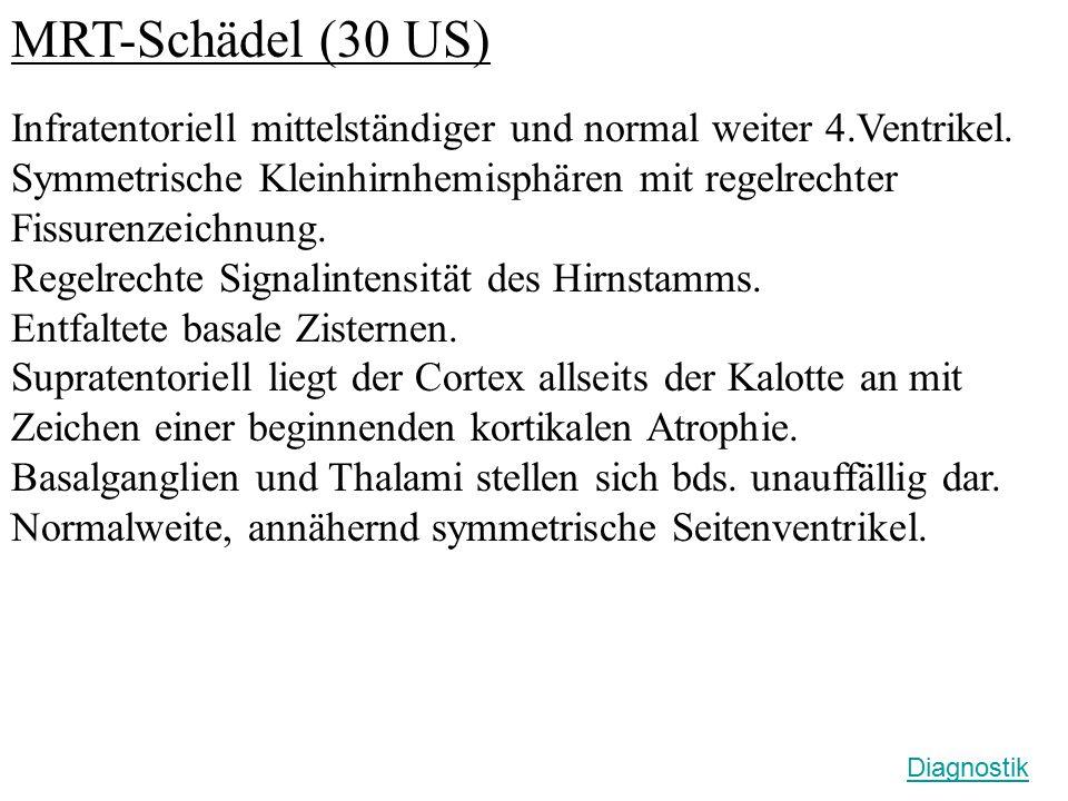 MRT-Schädel (30 US) Infratentoriell mittelständiger und normal weiter 4.Ventrikel.