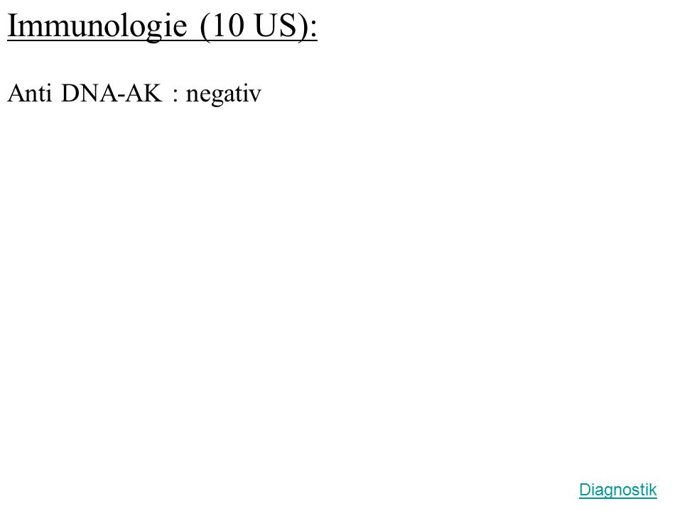 Immunologie (10 US): Anti DNA-AK : negativ Diagnostik