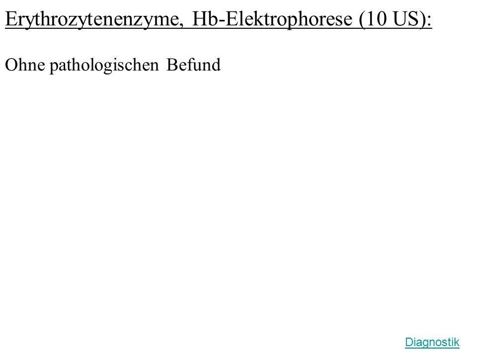 Erythrozytenenzyme, Hb-Elektrophorese (10 US): Ohne pathologischen Befund Diagnostik