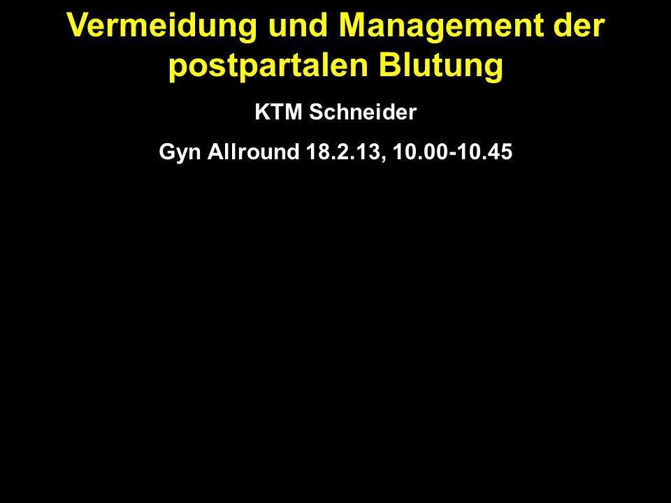 Vermeidung und Management der postpartalen Blutung KTM Schneider Gyn Allround 18.2.13, 10.00-10.45