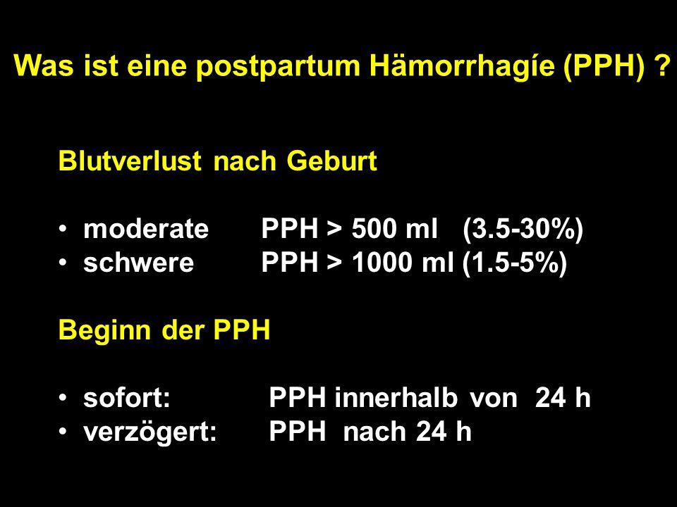 Blutverlust nach Geburt moderate PPH > 500 ml (3.5-30%) schwere PPH > 1000 ml (1.5-5%) Beginn der PPH sofort: PPH innerhalb von 24 h verzögert: PPH nach 24 h Was ist eine postpartum Hämorrhagíe (PPH) ?