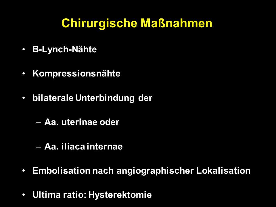 Chirurgische Maßnahmen B-Lynch-Nähte Kompressionsnähte bilaterale Unterbindung der –Aa. uterinae oder –Aa. iliaca internae Embolisation nach angiograp