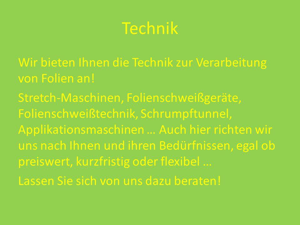 Technik Wir bieten Ihnen die Technik zur Verarbeitung von Folien an.
