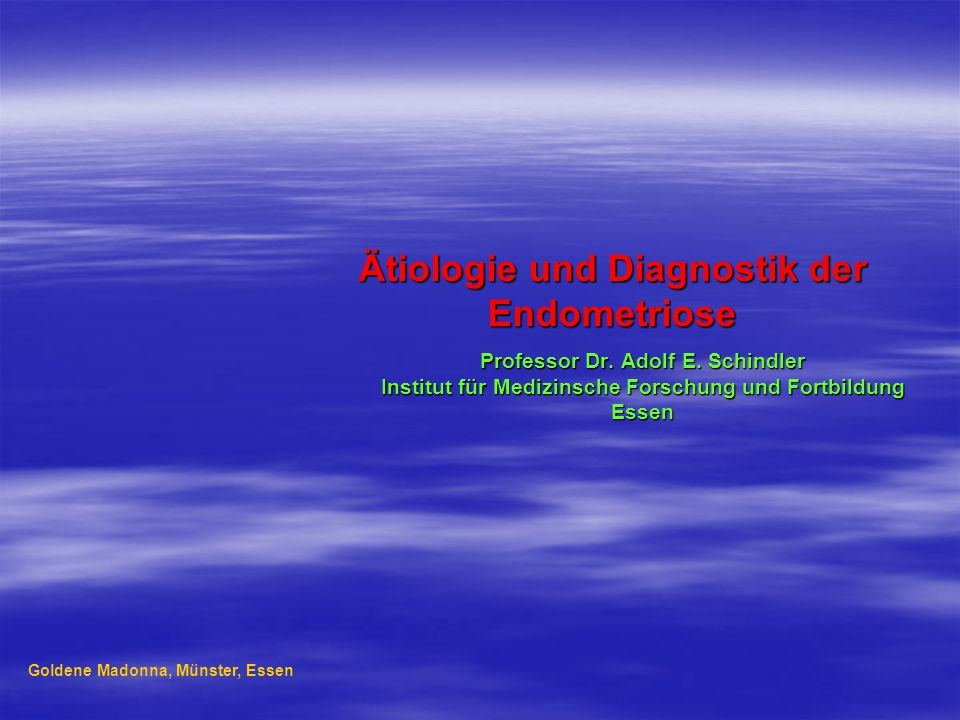 Ätiologie und Diagnostik der Endometriose Professor Dr.