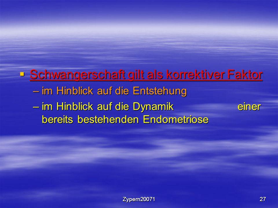 Zypern2007127  Schwangerschaft gilt als korrektiver Faktor –im Hinblick auf die Entstehung –im Hinblick auf die Dynamik einer bereits bestehenden Endometriose