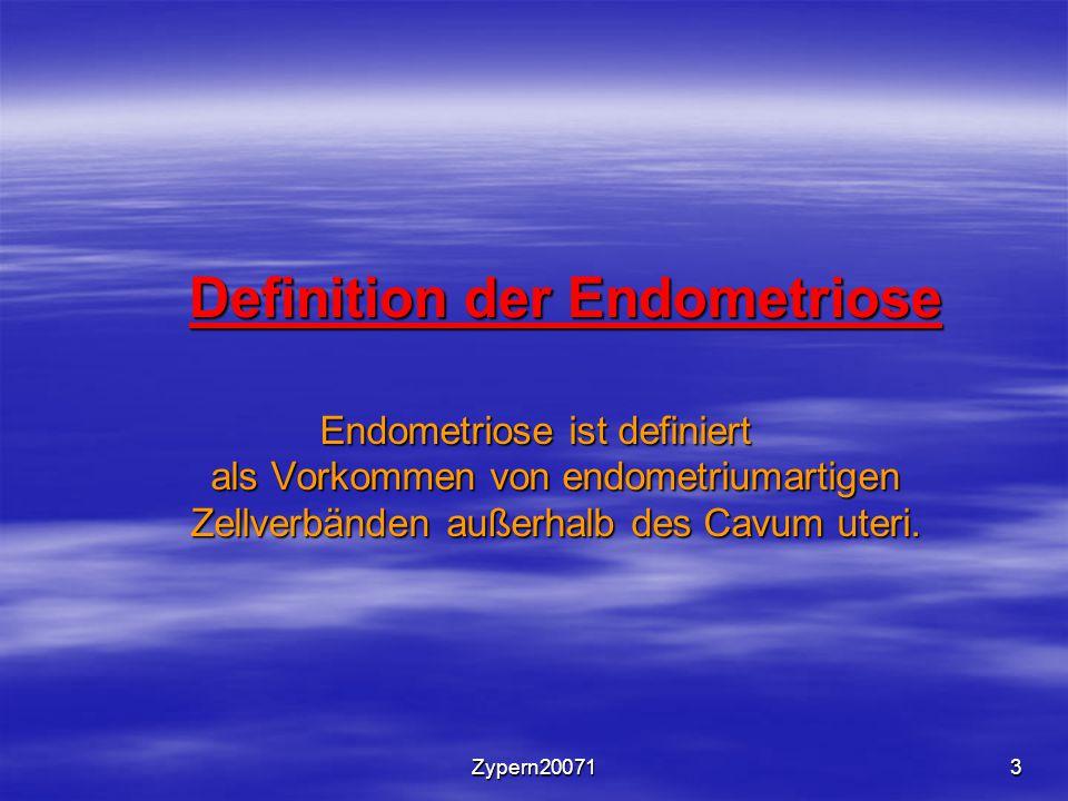 Zypern200713 Definition der Endometriose Endometriose ist definiert als Vorkommen von endometriumartigen Zellverbänden außerhalb des Cavum uteri.