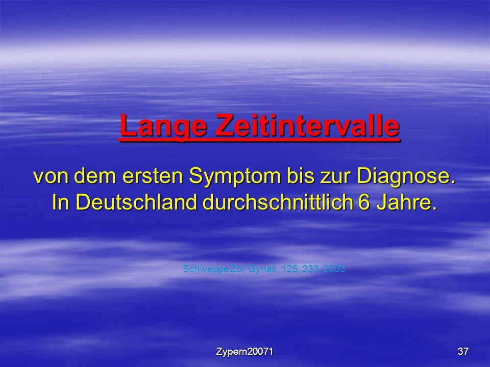 Zypern2007137 Lange Zeitintervalle von dem ersten Symptom bis zur Diagnose. In Deutschland durchschnittlich 6 Jahre. Schweppe Zbl. Gynäk. 125, 233, 20