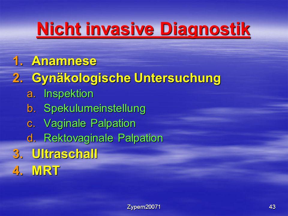 Zypern2007143 Nicht invasive Diagnostik 1.Anamnese 2.Gynäkologische Untersuchung a.Inspektion b.Spekulumeinstellung c.Vaginale Palpation d.Rektovaginale Palpation 3.Ultraschall 4.MRT