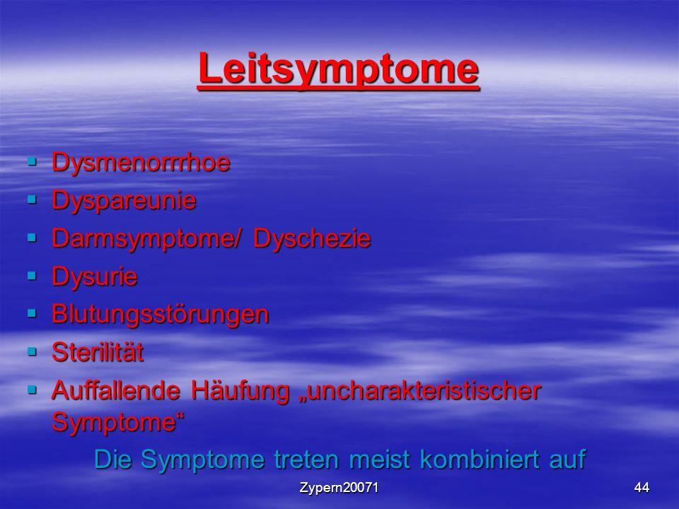 """Zypern2007144 Leitsymptome  Dysmenorrrhoe  Dyspareunie  Darmsymptome/ Dyschezie  Dysurie  Blutungsstörungen  Sterilität  Auffallende Häufung """"uncharakteristischer Symptome Die Symptome treten meist kombiniert auf"""