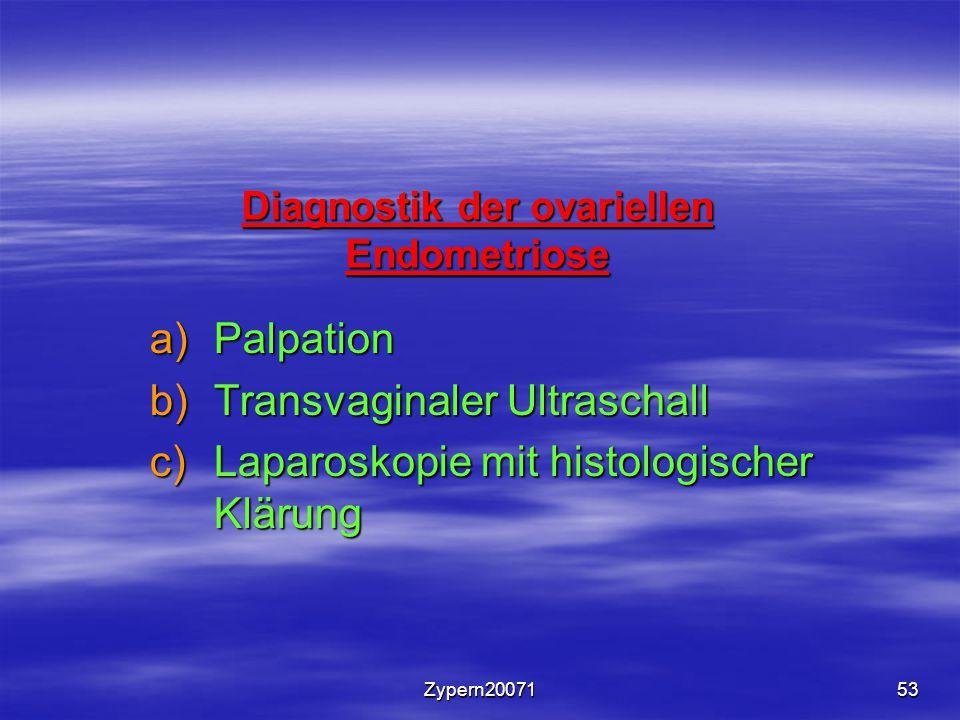 Zypern2007153 Diagnostik der ovariellen Endometriose a)Palpation b)Transvaginaler Ultraschall c)Laparoskopie mit histologischer Klärung