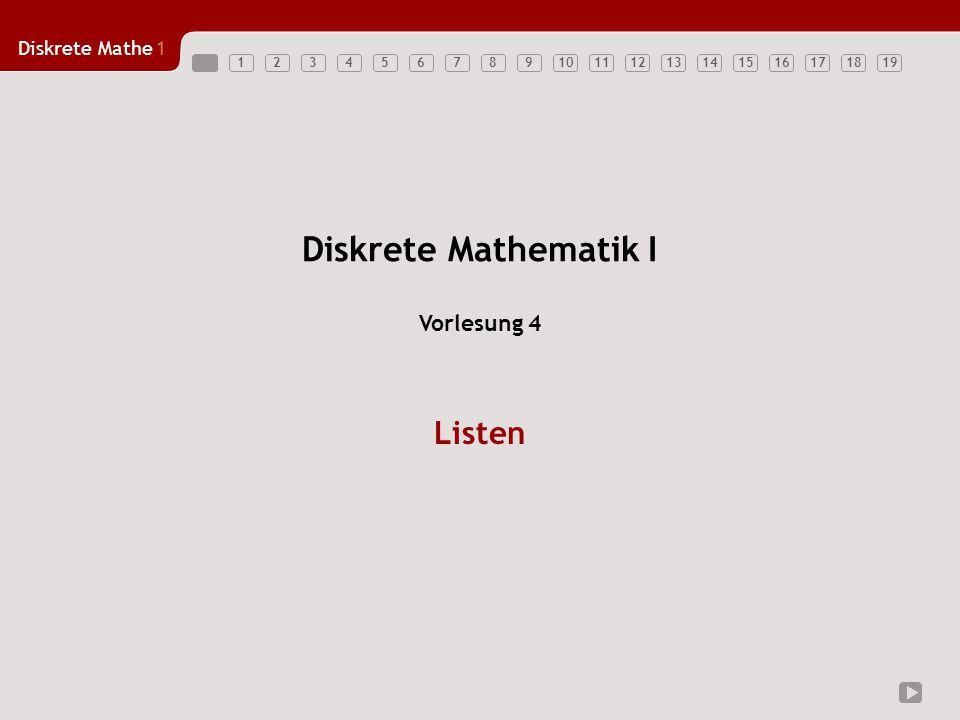 Diskrete Mathe1 12345678910111213141516171819 Diskrete Mathematik I Listen Vorlesung 4