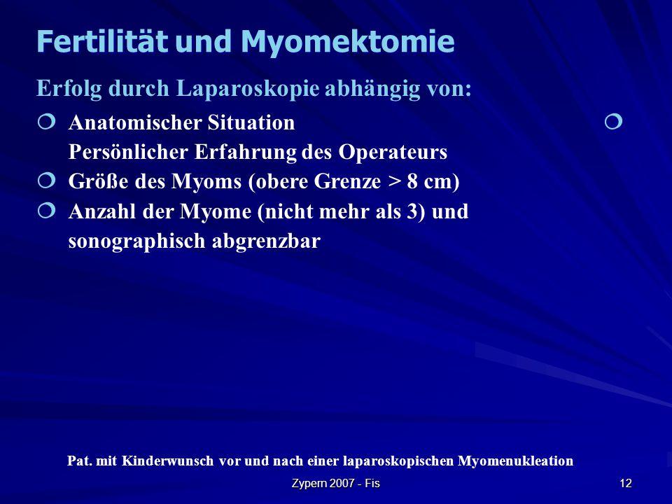 Zypern 2007 - Fis 12 Erfolg durch Laparoskopie abhängig von:  Anatomischer Situation  Persönlicher Erfahrung des Operateurs  Größe des Myoms (obere